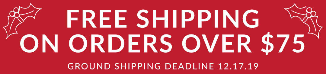 Free Shipping On Orders 75+ - Ground Shipping Deadline 12-17-19